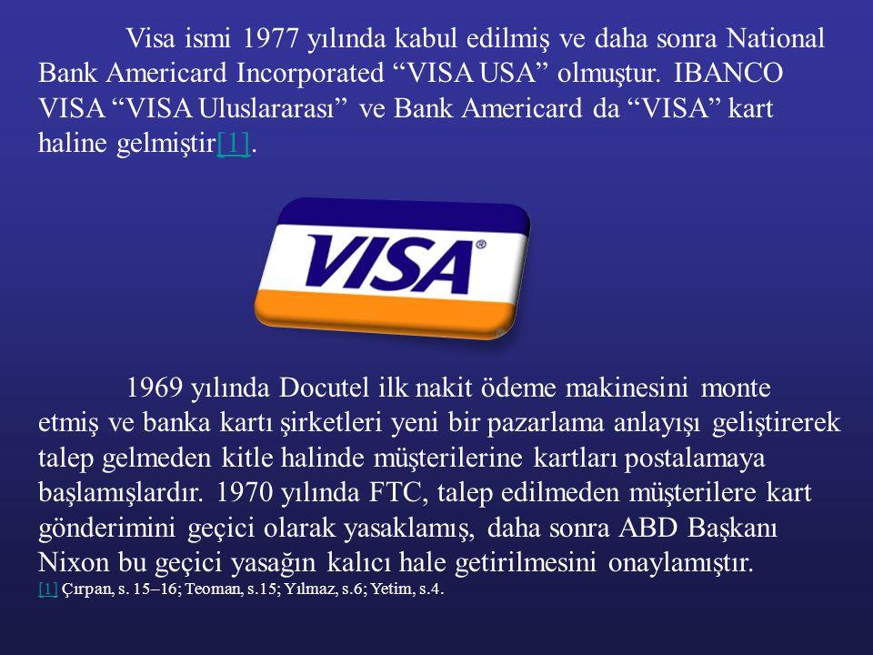 Visa ismi 1977 yılında kabul edilmiş ve daha sonra National Bank Americard Incorporated VISA USA olmuştur. IBANCO VISA VISA Uluslararası ve Bank Americard da VISA kart haline gelmiştir[1].